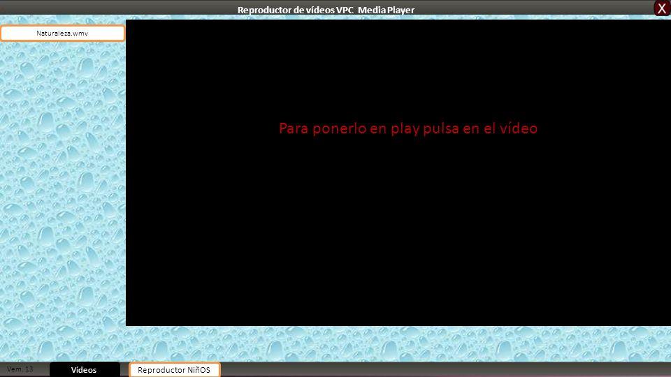 Vem. 13 Vídeos Naturaleza.wmv Reproductor NiñOS Para ponerlo en play pulsa en el vídeo Reproductor de vídeos VPC Media Player