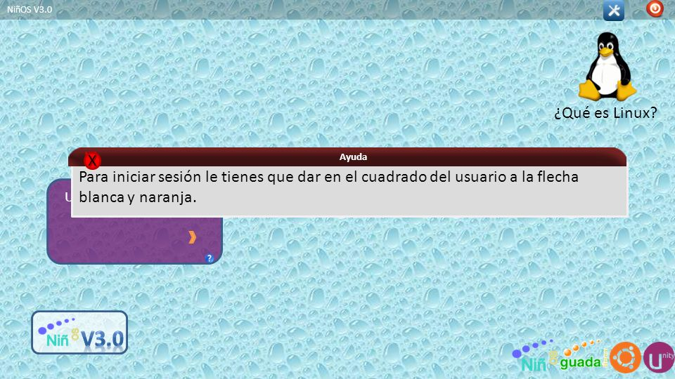 Usuario NiñOS V3.0 Para iniciar sesión le tienes que dar en el cuadrado del usuario a la flecha blanca y naranja. Ayuda XXXX ¿Qué es Linux?