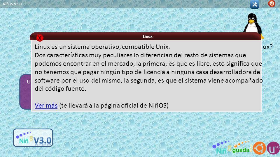 Usuario NiñOS V3.0 Linux XXXX Linux es un sistema operativo, compatible Unix. Dos características muy peculiares lo diferencian del resto de sistemas