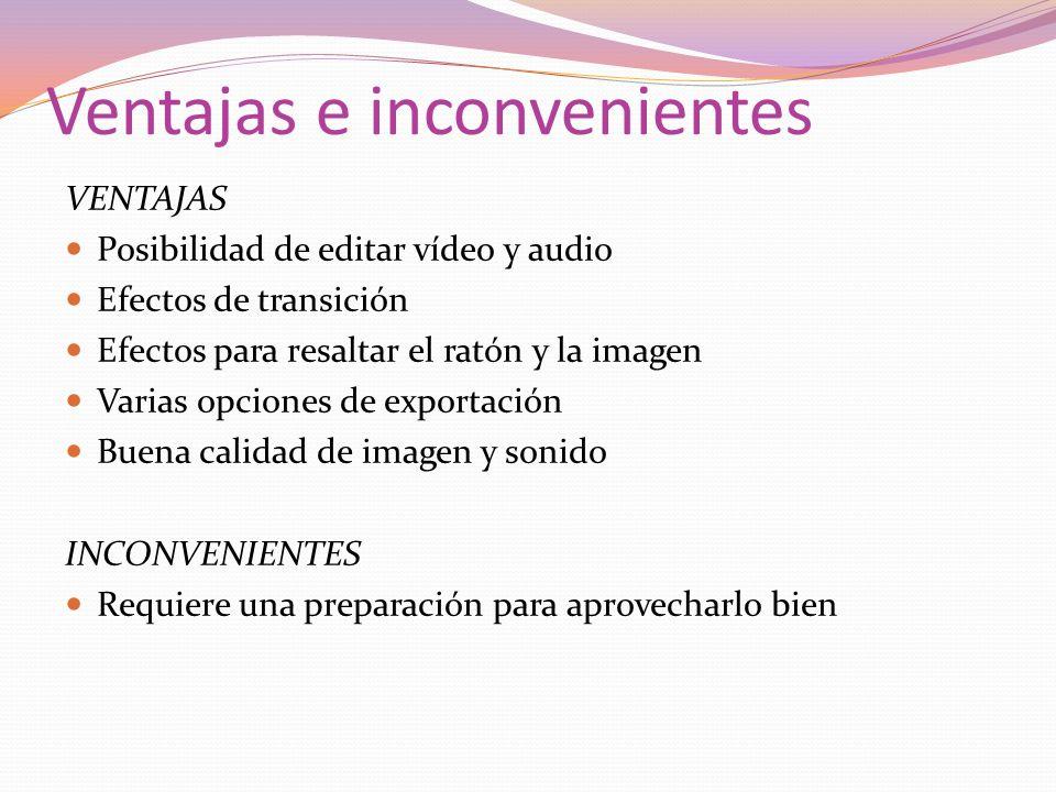 Ventajas e inconvenientes VENTAJAS Posibilidad de editar vídeo y audio Efectos de transición Efectos para resaltar el ratón y la imagen Varias opcione
