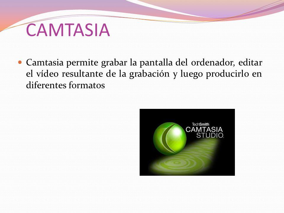 CAMTASIA Camtasia permite grabar la pantalla del ordenador, editar el vídeo resultante de la grabación y luego producirlo en diferentes formatos