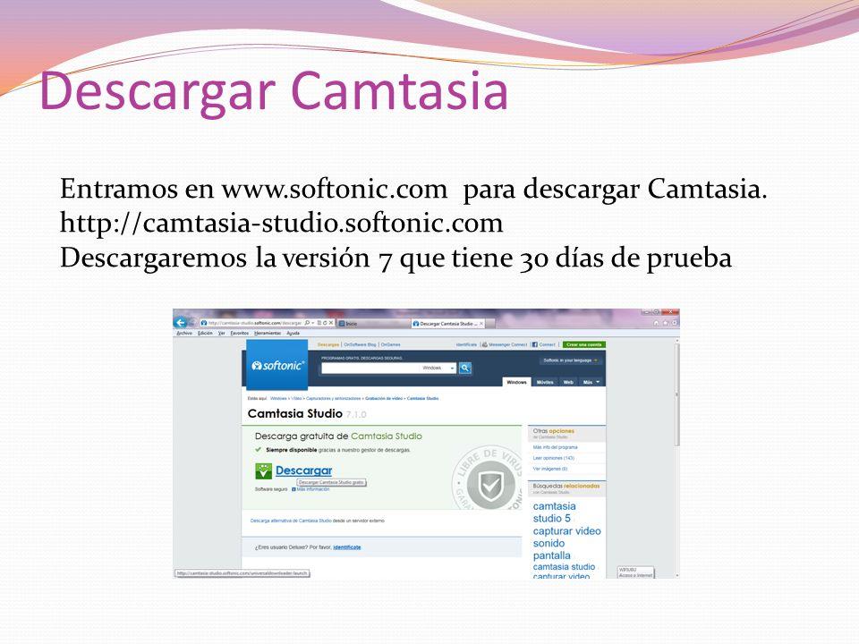 Descargar Camtasia Entramos en www.softonic.com para descargar Camtasia. http://camtasia-studio.softonic.com Descargaremos la versión 7 que tiene 30 d