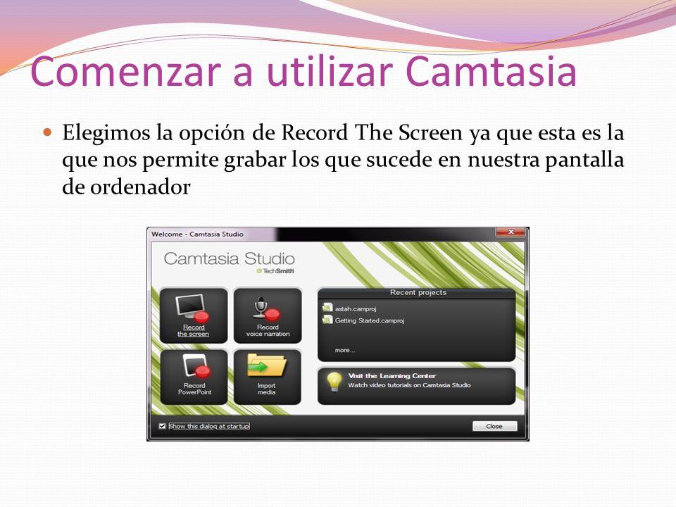 Comenzar a utilizar Camtasia Elegimos la opción de Record The Screen ya que esta es la que nos permite grabar los que sucede en nuestra pantalla de or
