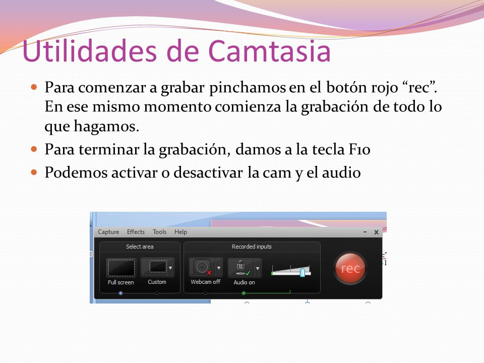 Utilidades de Camtasia Para comenzar a grabar pinchamos en el botón rojo rec. En ese mismo momento comienza la grabación de todo lo que hagamos. Para