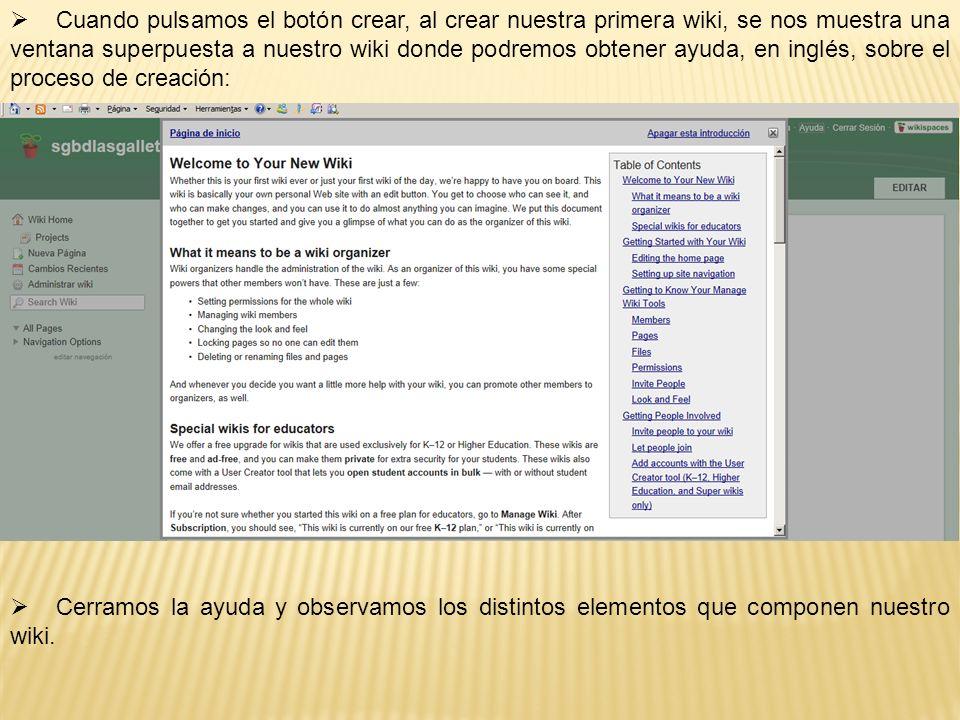Cuando pulsamos el botón crear, al crear nuestra primera wiki, se nos muestra una ventana superpuesta a nuestro wiki donde podremos obtener ayuda, en inglés, sobre el proceso de creación: Cerramos la ayuda y observamos los distintos elementos que componen nuestro wiki.