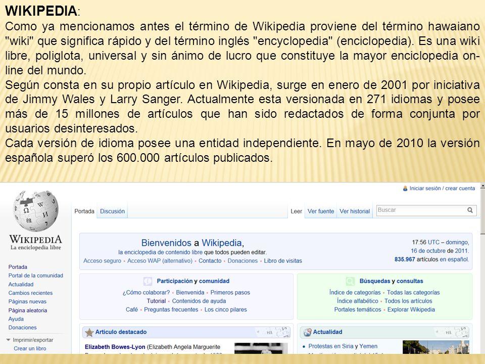 WIKIPEDIA : Como ya mencionamos antes el término de Wikipedia proviene del término hawaiano wiki que significa rápido y del término inglés encyclopedia (enciclopedia).