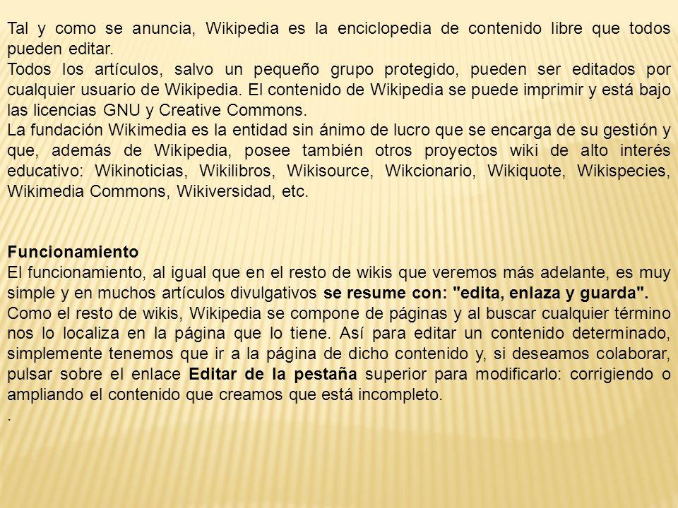 Tal y como se anuncia, Wikipedia es la enciclopedia de contenido libre que todos pueden editar.
