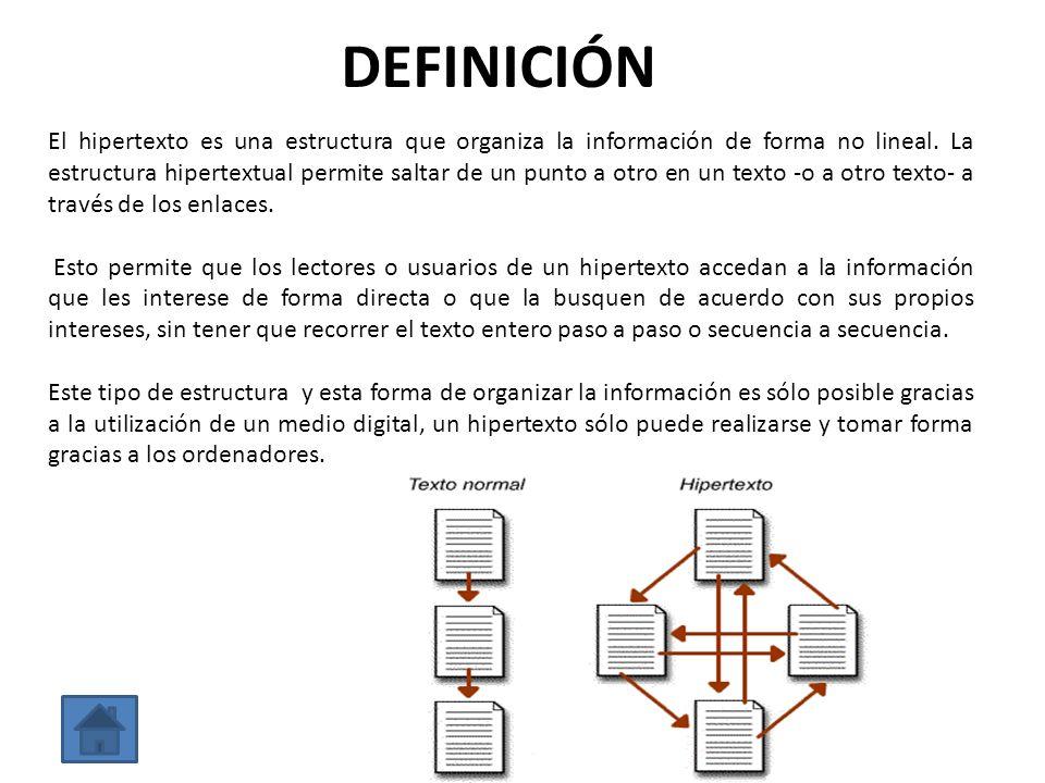 DEFINICIÓN El hipertexto es una estructura que organiza la información de forma no lineal. La estructura hipertextual permite saltar de un punto a otr