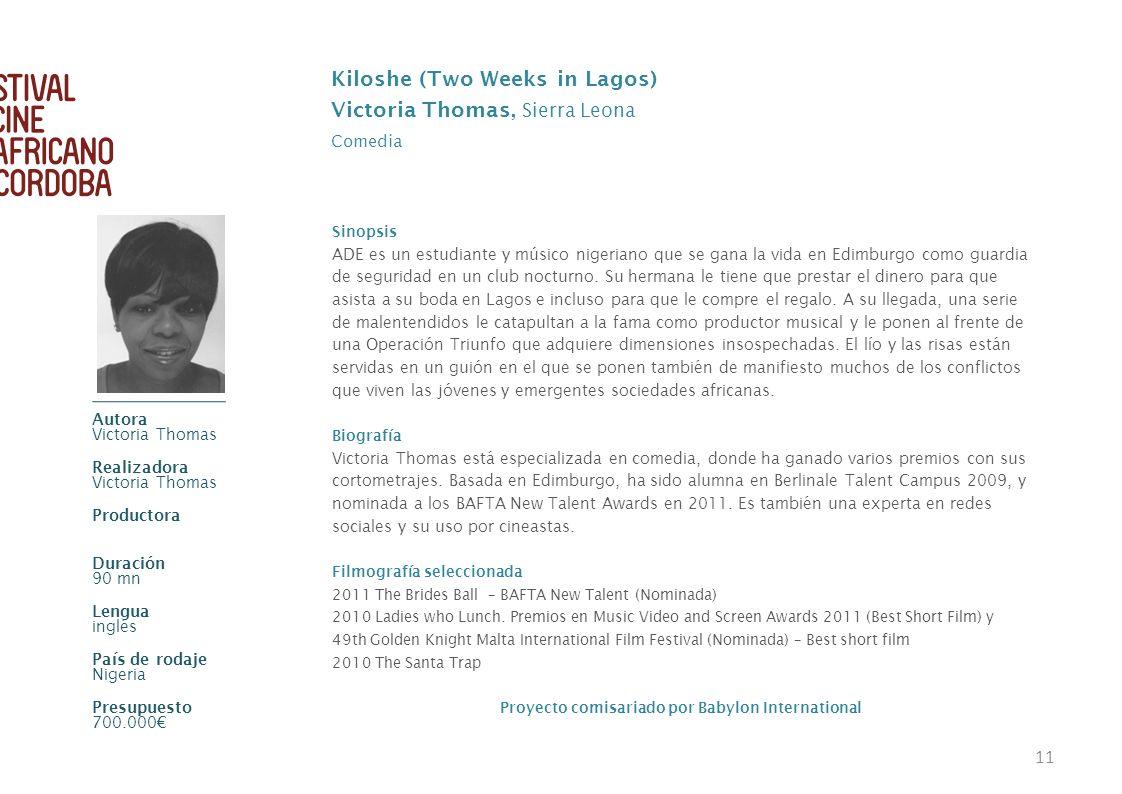 11 Kiloshe (Two Weeks in Lagos) Victoria Thomas, Sierra Leona Comedia Sinopsis ADE es un estudiante y músico nigeriano que se gana la vida en Edimburg