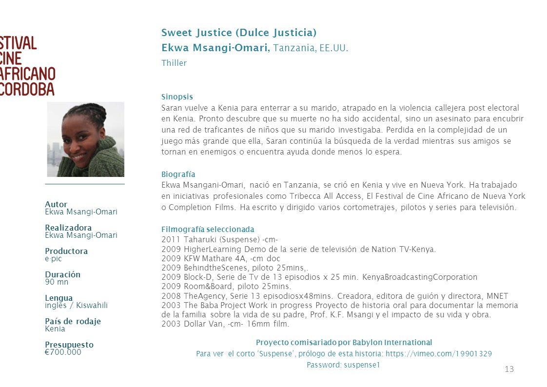 13 Sweet Justice (Dulce Justicia) Ekwa Msangi-Omari, Tanzania, EE.UU. Thiller Sinopsis Saran vuelve a Kenia para enterrar a su marido, atrapado en la