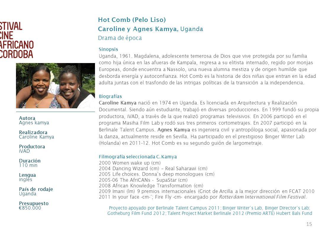15 Hot Comb (Pelo Liso) Caroline y Agnes Kamya, Uganda Drama de época Sinopsis Uganda, 1961. Magdalena, adolescente temerosa de Dios que vive protegid