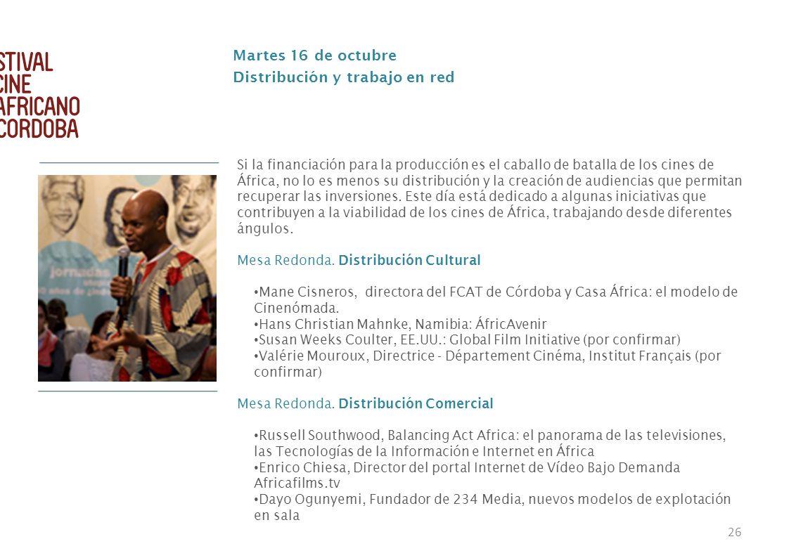 26 Martes 16 de octubre Distribución y trabajo en red Si la financiación para la producción es el caballo de batalla de los cines de África, no lo es