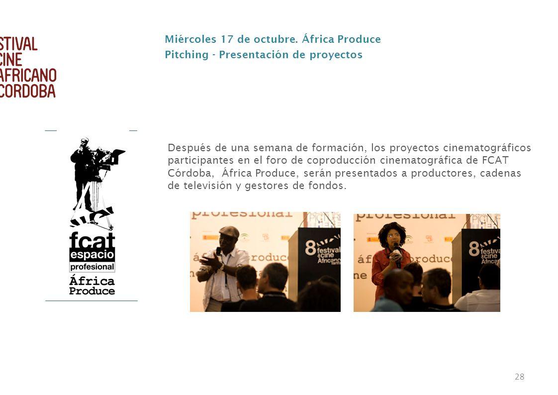 28 Miércoles 17 de octubre. África Produce Pitching - Presentación de proyectos Después de una semana de formación, los proyectos cinematográficos par