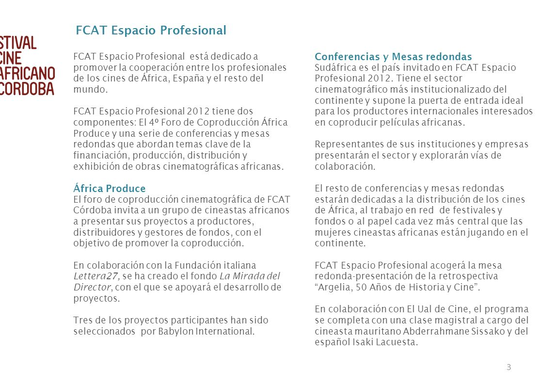 FCAT Espacio Profesional está dedicado a promover la cooperación entre los profesionales de los cines de África, España y el resto del mundo. FCAT Esp
