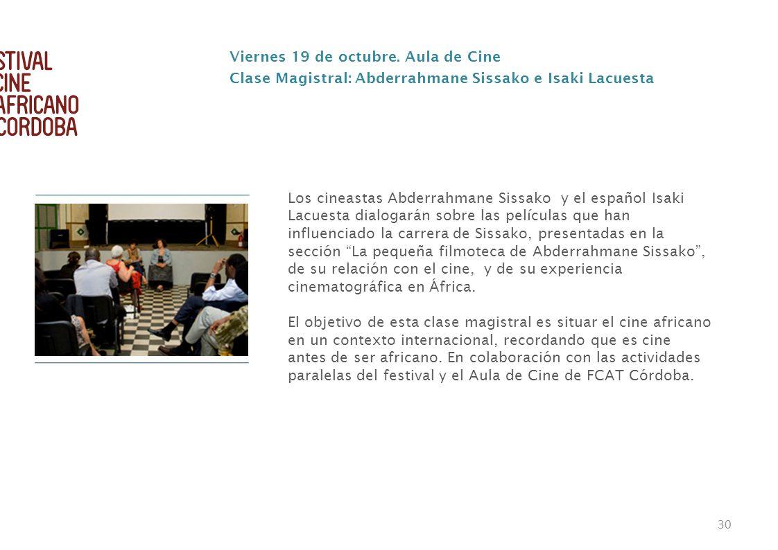 30 Viernes 19 de octubre. Aula de Cine Clase Magistral: Abderrahmane Sissako e Isaki Lacuesta Los cineastas Abderrahmane Sissako y el español Isaki La