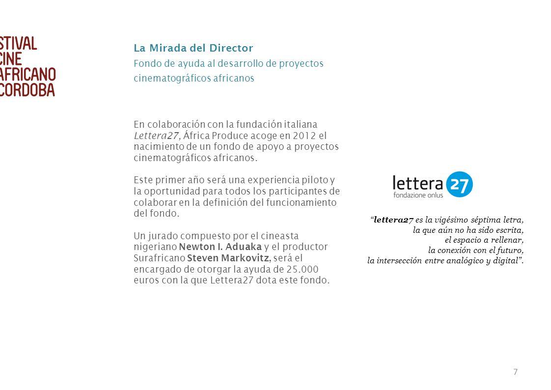 7 En colaboración con la fundación italiana Lettera27, África Produce acoge en 2012 el nacimiento de un fondo de apoyo a proyectos cinematográficos af