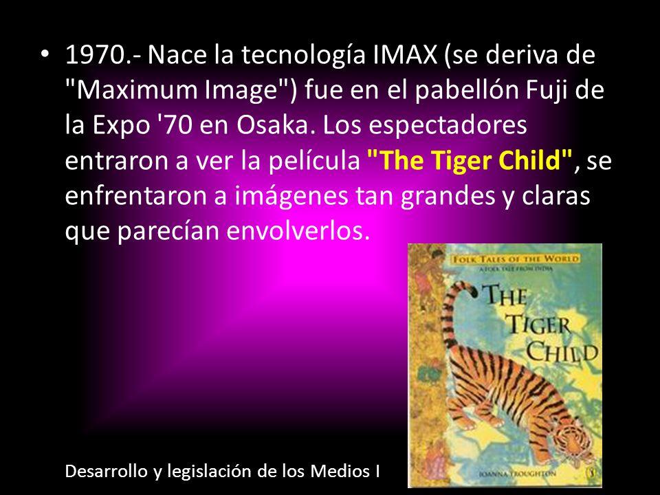 1970.- Nace la tecnología IMAX (se deriva de