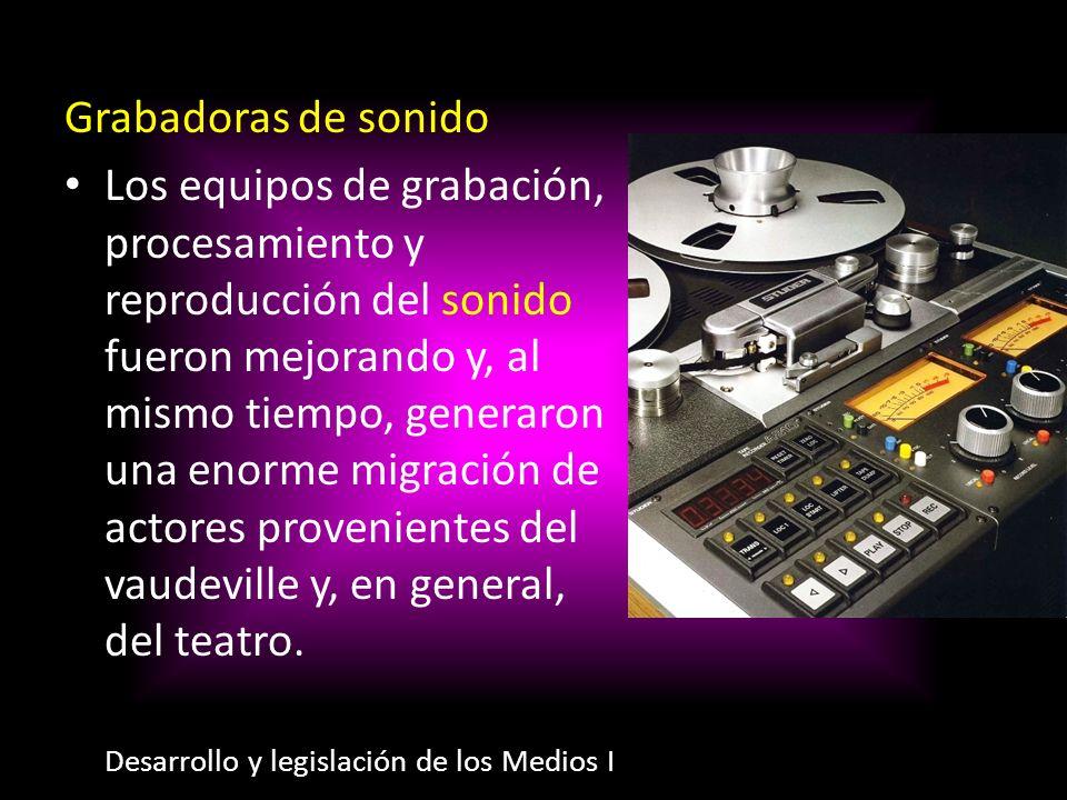 Grabadoras de sonido Los equipos de grabación, procesamiento y reproducción del sonido fueron mejorando y, al mismo tiempo, generaron una enorme migra