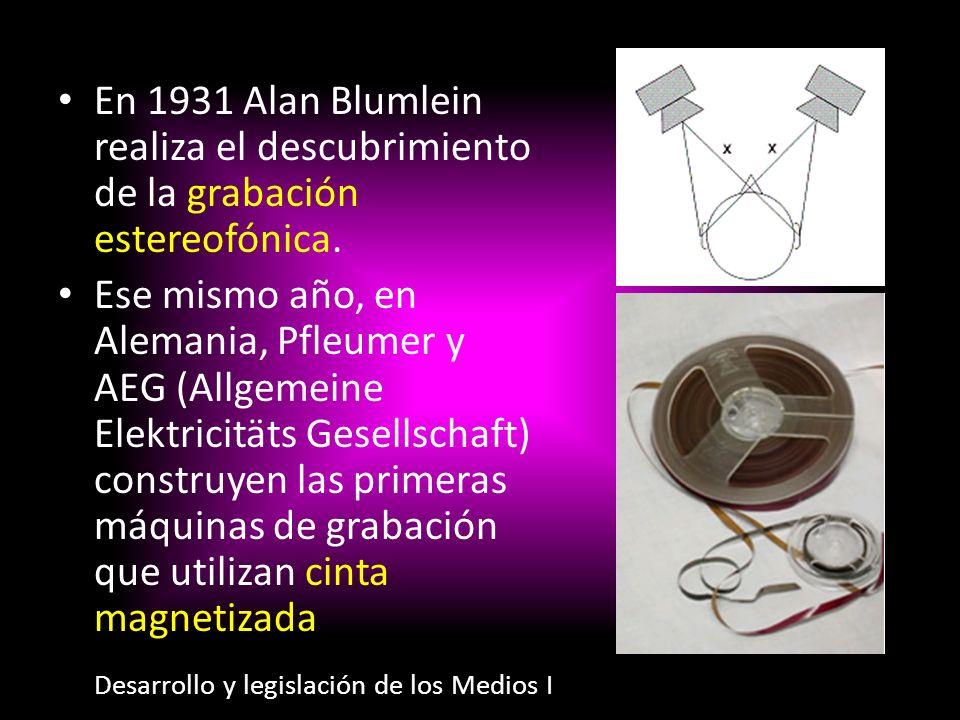 En 1931 Alan Blumlein realiza el descubrimiento de la grabación estereofónica. Ese mismo año, en Alemania, Pfleumer y AEG (Allgemeine Elektricitäts Ge