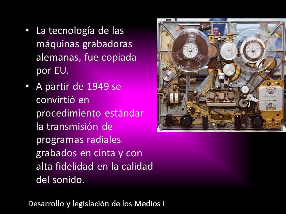 La tecnología de las máquinas grabadoras alemanas, fue copiada por EU. A partir de 1949 se convirtió en procedimiento estándar la transmisión de progr