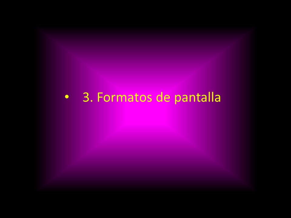 3. Formatos de pantalla