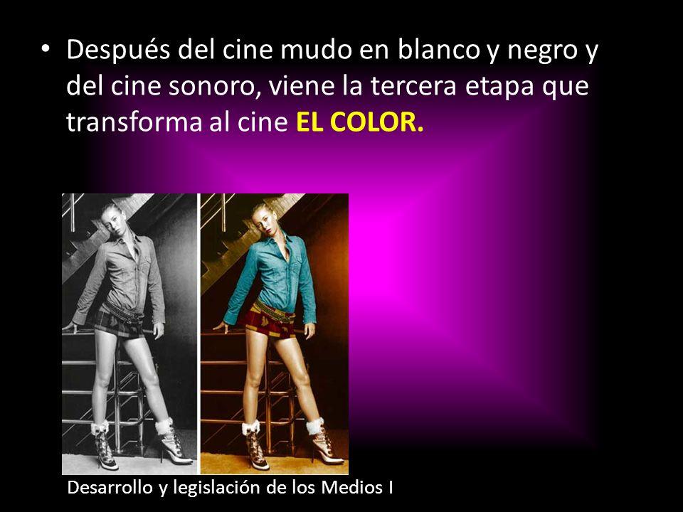 Después del cine mudo en blanco y negro y del cine sonoro, viene la tercera etapa que transforma al cine EL COLOR. Desarrollo y legislación de los Med