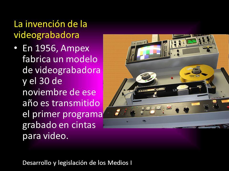 La invención de la videograbadora En 1956, Ampex fabrica un modelo de videograbadora y el 30 de noviembre de ese año es transmitido el primer programa