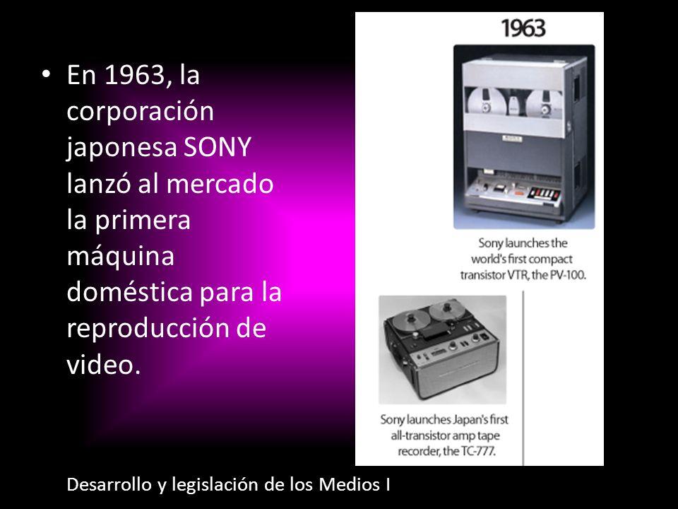 En 1963, la corporación japonesa SONY lanzó al mercado la primera máquina doméstica para la reproducción de video. Desarrollo y legislación de los Med