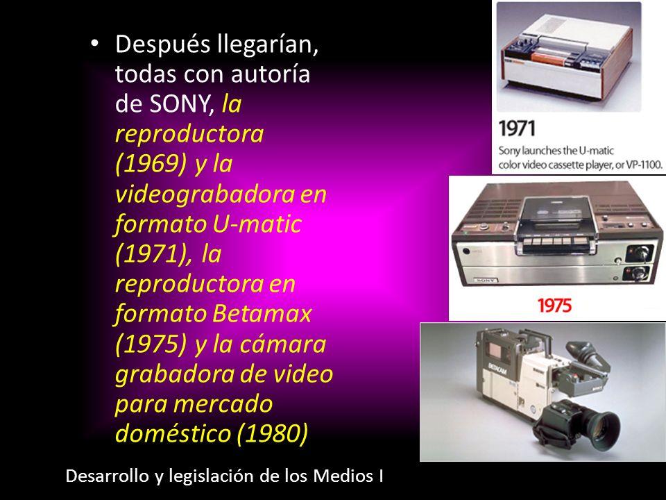 Después llegarían, todas con autoría de SONY, la reproductora (1969) y la videograbadora en formato U-matic (1971), la reproductora en formato Betamax