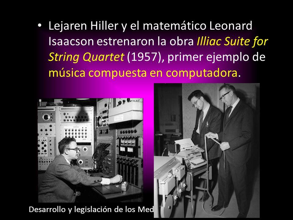 Lejaren Hiller y el matemático Leonard Isaacson estrenaron la obra Illiac Suite for String Quartet (1957), primer ejemplo de música compuesta en compu