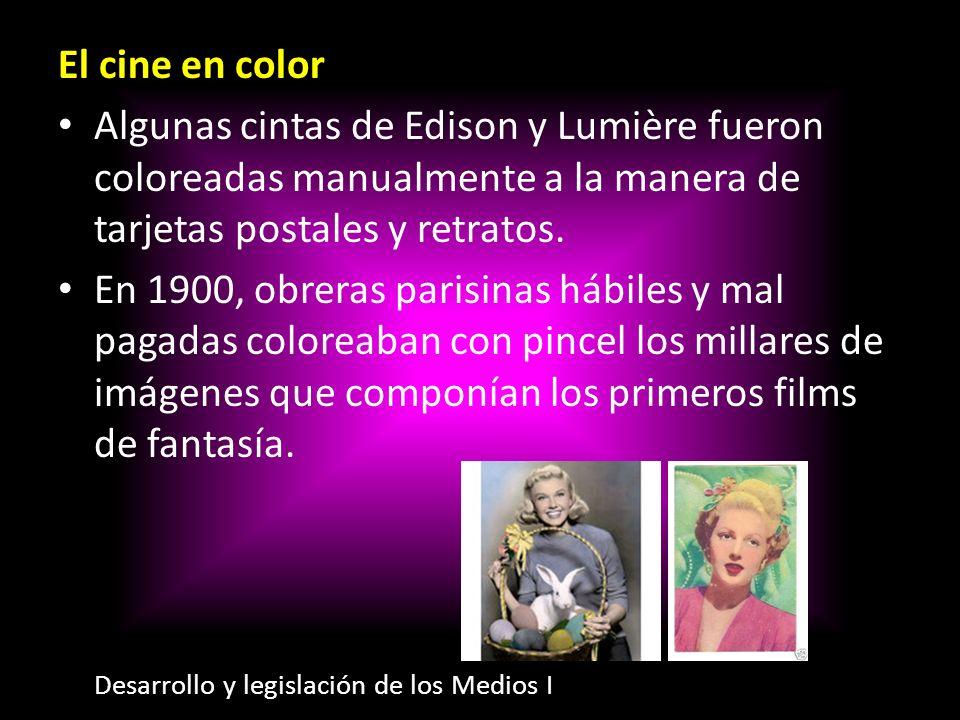 El cine en color Algunas cintas de Edison y Lumière fueron coloreadas manualmente a la manera de tarjetas postales y retratos. En 1900, obreras parisi