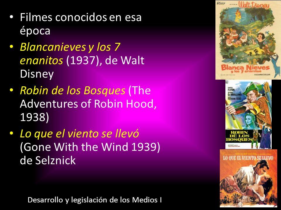 Filmes conocidos en esa época Blancanieves y los 7 enanitos (1937), de Walt Disney Robin de los Bosques (The Adventures of Robin Hood, 1938) Lo que el