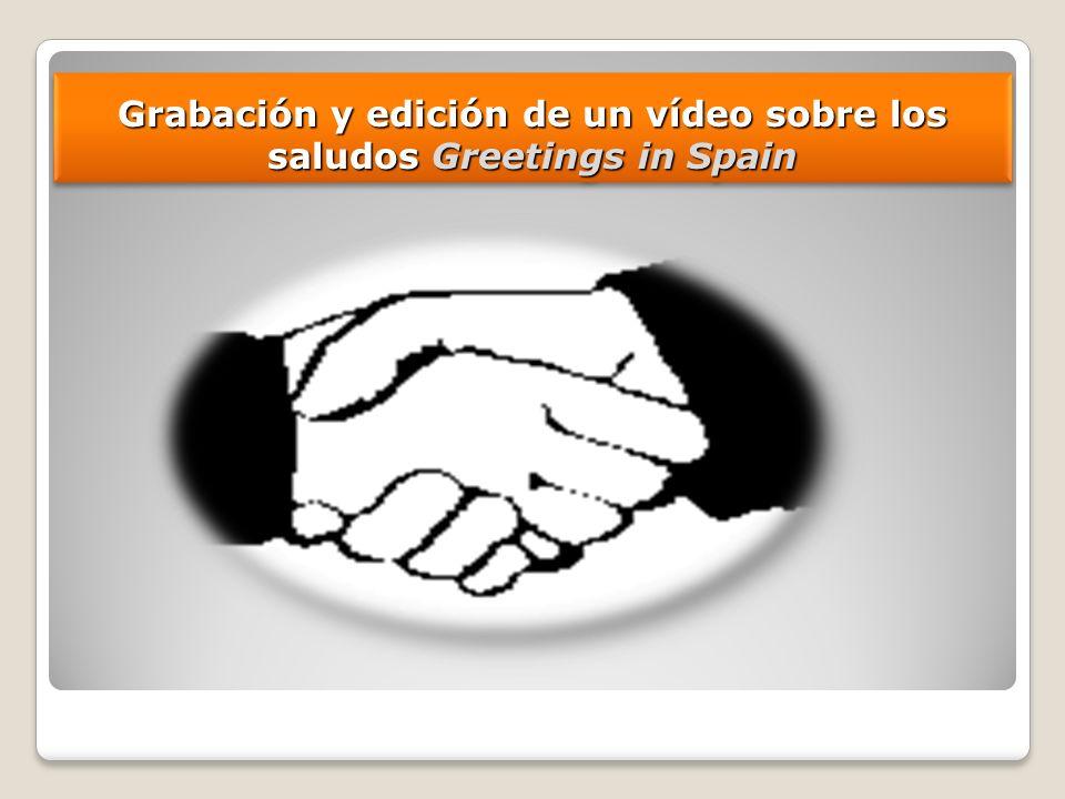 Grabación y edición de un vídeo sobre los saludos Greetings in Spain