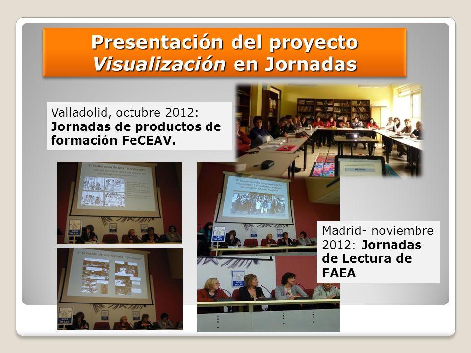Presentación del proyecto Visualización en Jornadas Madrid- noviembre 2012: Jornadas de Lectura de FAEA Valladolid, octubre 2012: Jornadas de productos de formación FeCEAV.