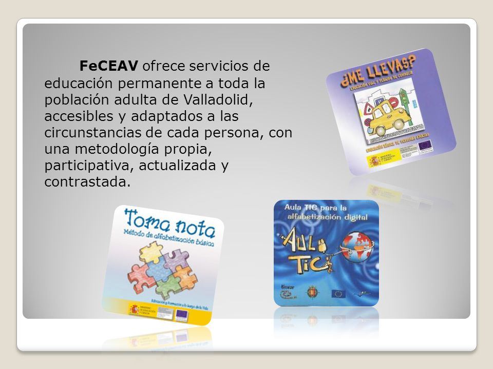 FeCEAV ofrece servicios de educación permanente a toda la población adulta de Valladolid, accesibles y adaptados a las circunstancias de cada persona, con una metodología propia, participativa, actualizada y contrastada.