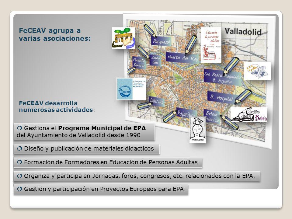 FeCEAV agrupa a varias asociaciones: FeCEAV desarrolla numerosas actividades: Gestiona el Programa Municipal de EPA del Ayuntamiento de Valladolid des