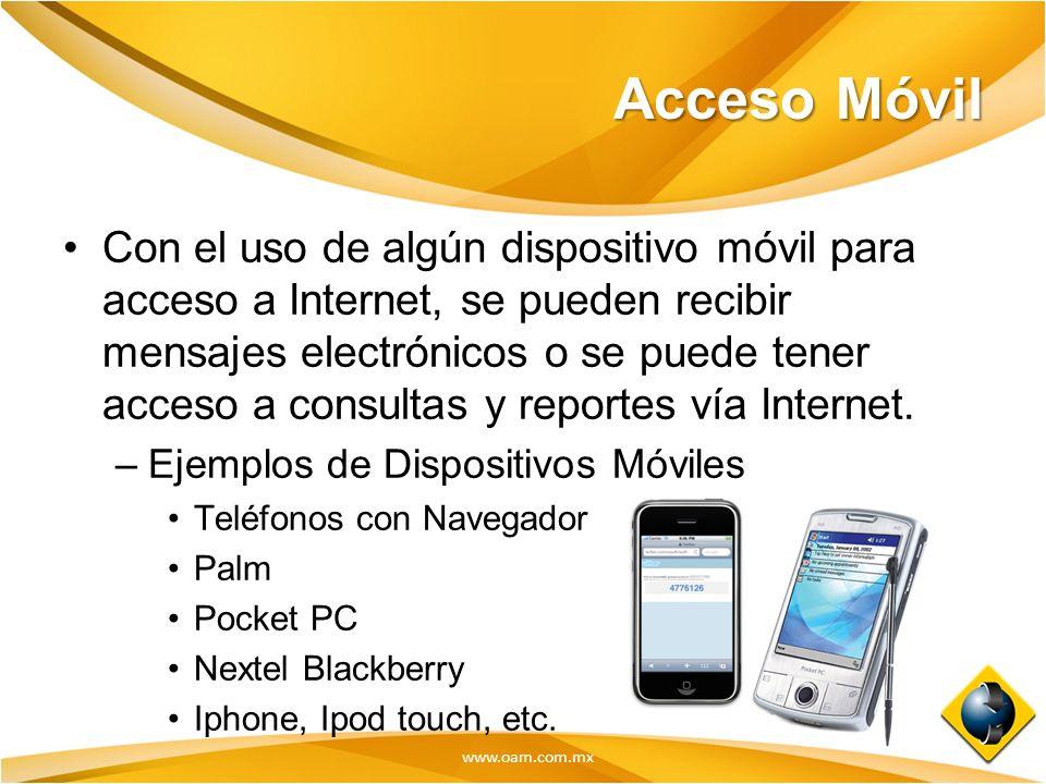 www.oam.com.mx Acceso Móvil Con el uso de algún dispositivo móvil para acceso a Internet, se pueden recibir mensajes electrónicos o se puede tener acc