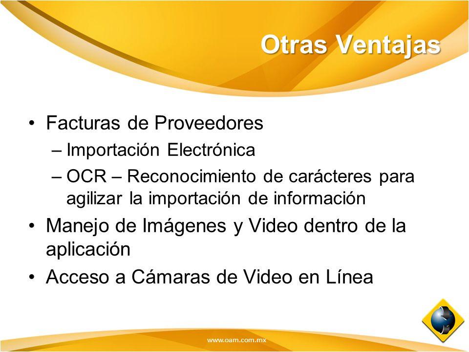 www.oam.com.mx Otras Ventajas Facturas de Proveedores –Importación Electrónica –OCR – Reconocimiento de carácteres para agilizar la importación de inf
