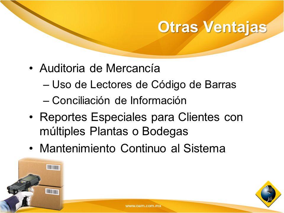 www.oam.com.mx Otras Ventajas Auditoria de Mercancía –Uso de Lectores de Código de Barras –Conciliación de Información Reportes Especiales para Client