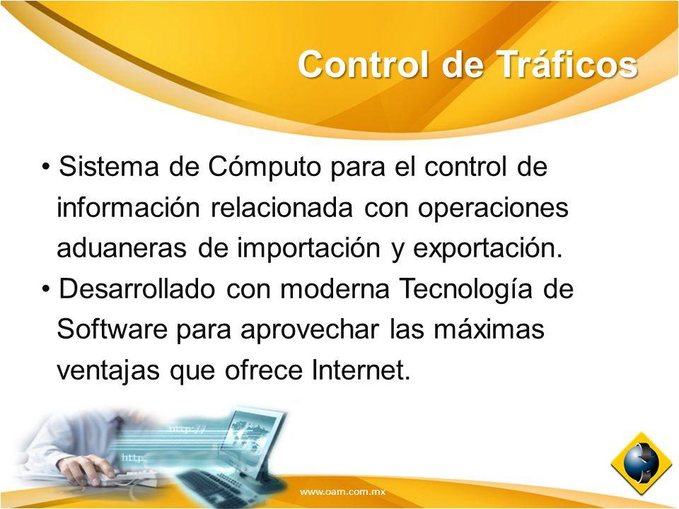 www.oam.com.mx Control de Tráficos Sistema de Cómputo para el control de información relacionada con operaciones aduaneras de importación y exportació