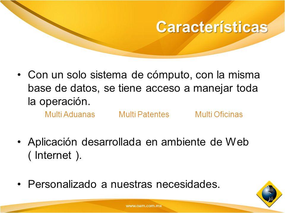 www.oam.com.mx Características Con un solo sistema de cómputo, con la misma base de datos, se tiene acceso a manejar toda la operación. Multi Aduanas