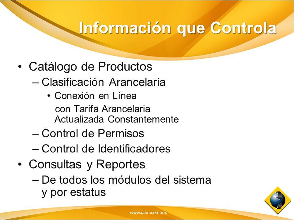 www.oam.com.mx Información que Controla Catálogo de Productos –Clasificación Arancelaria Conexión en Línea con Tarifa Arancelaria Actualizada Constant
