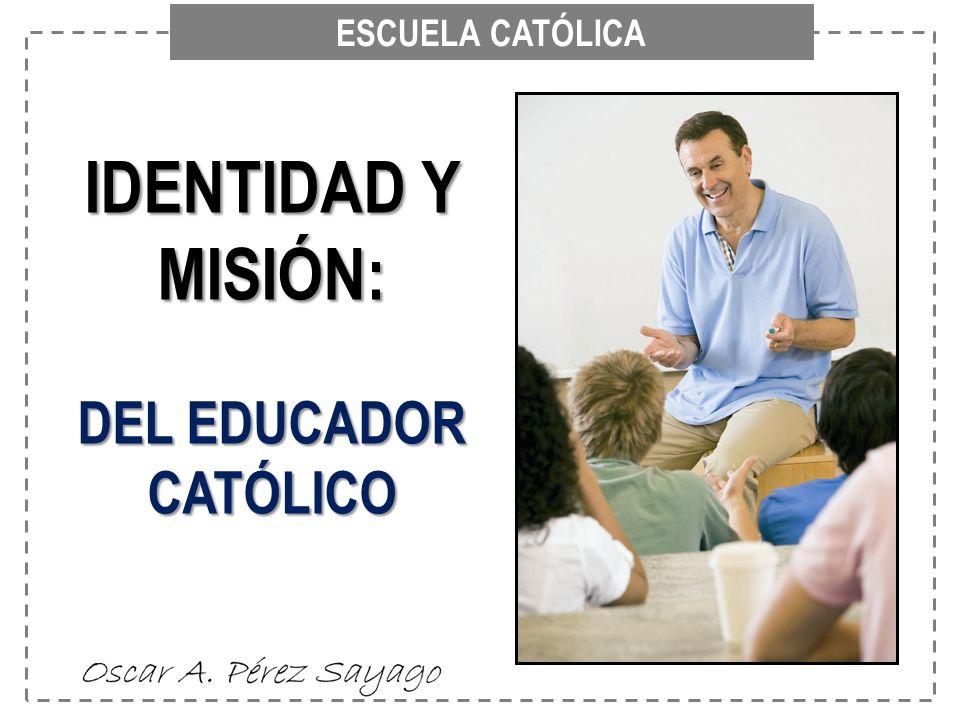 ESCUELA CATÓLICA IDENTIDAD Y MISIÓN: DEL EDUCADOR CATÓLICO