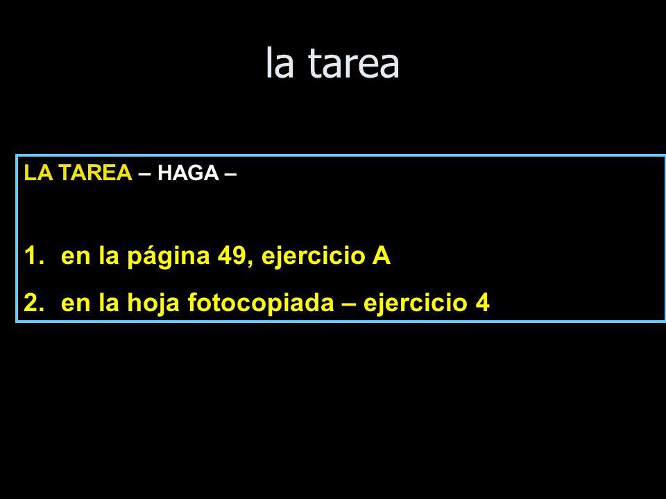 la tarea LA TAREA – HAGA – 1.en la página 49, ejercicio A 2.en la hoja fotocopiada – ejercicio 4