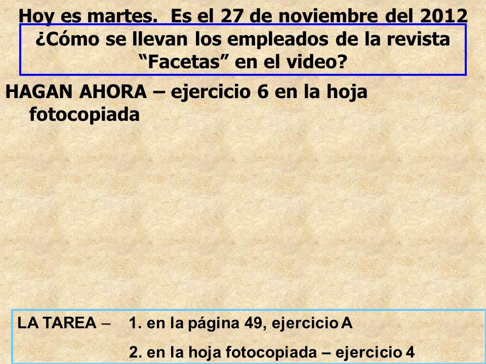 Hoy es martes. Es el 27 de noviembre del 2012 ¿Cómo se llevan los empleados de la revista Facetas en el video? HAGAN AHORA – ejercicio 6 en la hoja fo