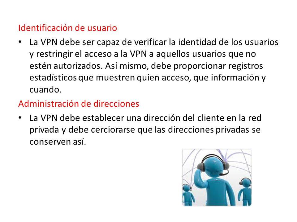 Identificación de usuario La VPN debe ser capaz de verificar la identidad de los usuarios y restringir el acceso a la VPN a aquellos usuarios que no estén autorizados.