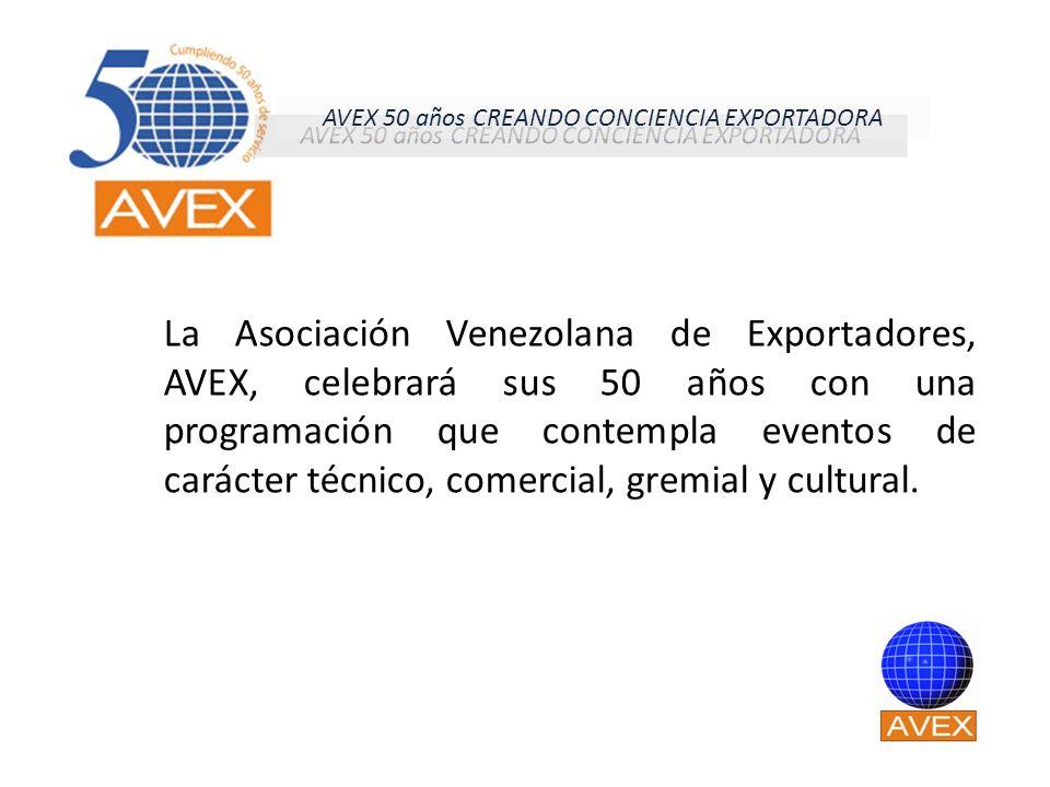 La Asociación Venezolana de Exportadores, AVEX, celebrará sus 50 años con una programación que contempla eventos de carácter técnico, comercial, gremi