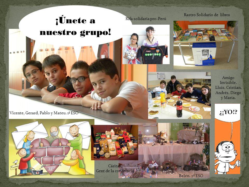Vicente, Gerard, Pablo y Mateu. 1º ESO Belén. 2º ESO ¡Únete a nuestro grupo.