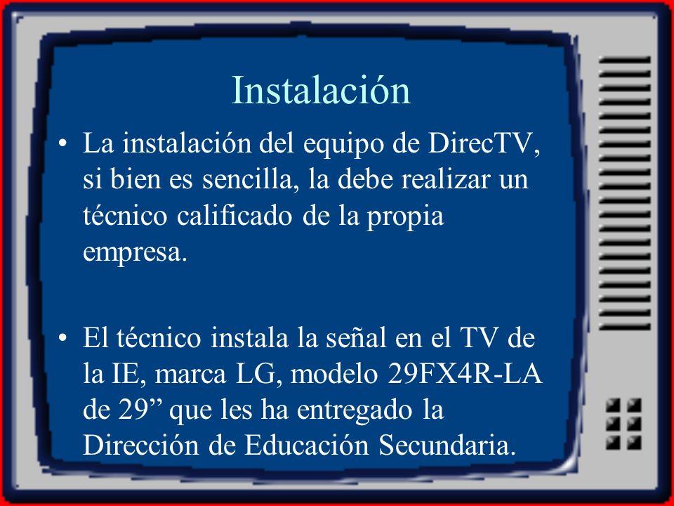 Instalación La instalación del equipo de DirecTV, si bien es sencilla, la debe realizar un técnico calificado de la propia empresa. El técnico instala