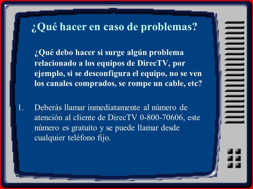 ¿Qué hacer en caso de problemas? ¿Qué debo hacer si surge algún problema relacionado a los equipos de DirecTV, por ejemplo, si se desconfigura el equi